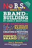 Image of No B.S. Guide to Brand-Building by Direct Response: The Ultimate No Holds Barred Plan to Creating and Profiting from a Powerful Brand Without Buying It