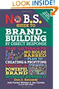#10: No B.S. Guide to Brand-Building by Direct Response: The Ultimate No Holds Barred Plan to Creating and Profiting from a Powerful Brand Without Buying It