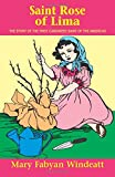 Saint Rose of Lima: The Story of the First Canonized Saint of the Americas (Stories of the Saints for Young People Ages 10 to 100) (0895554240) by Windeatt, Mary Fabyan
