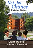 Not By Chance: Christian Fiction (A Series of Chances)