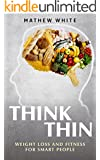 Think Thin: Weight Loss and Fitness for Smart People (English Edition)