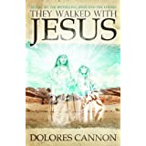 They Walked with Jesus: Past Life Experiences with Christby Dolores Cannon