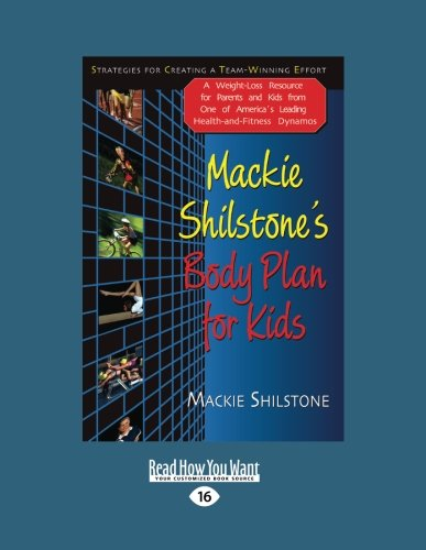 MacKie Shilstone's Body Plan for Kids: Strategies for Creating a Team-Winning Effort (Large Print 16pt)