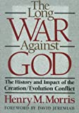 The Long War Against God: The History and Impact of the Creation/Evolution Conflict (0801062578) by Morris, Henry M.