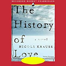 The History of Love (       UNABRIDGED) by Nicole Krauss Narrated by George Guidall, Barbara Caruso, Julia Gibson, Andy Paris