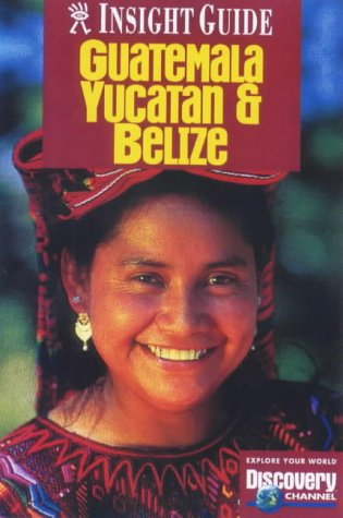 Guatemala Belize Yucatan Ins Gu (Insight Guides)