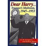 Dear Harry: Truman's Mailroom, 1945-1953 ~ D. M. Giangreco