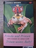 Frösche und Prinzen und Träum weiter, Baby. - 2 Romane in einem Band.
