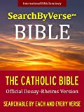 SearchByVerseTM Catholic Bible (CHURCH APPROVED OFFICIAL DOUAY-RHEIMS VERSION): Fully Searchable By Book, Chapter and Verse! FIRST FULLY SEARCHABLE CATHOLIC ... Bible | Search By Verse Bible Book 2)