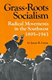 Grass-Roots Socialism: Radical Movements in the Southwest 1895-1943 (0807107735) by Green, James R.