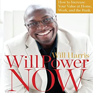 WillPower Now: How to Increase Your Value at Home, Work, and the Bank | [Will Harris]