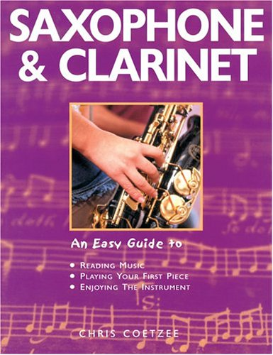 Saxophone & Clarinet: An Easy Guide To Reading Music, Playing Your First Piece, Enjoying The Instrument