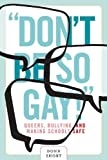 Dont Be So Gay!: Queers, Bullying, and Making Schools Safe (Law and Society)