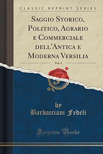 Saggio Storico, Politico, Agrario e Commerciale dell'Antica e Moderna Versilia, Vol. 4 (Classic Reprint)
