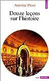 echange, troc Antoine Prost - Douze leçons sur l'histoire