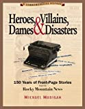 Heroes, Villains, Dames & Disasters: 150 Years of Front-Page Stories from the Rocky Mountain News