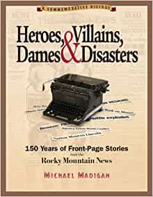 Heroes, Villains, Dames & Disasters: 150 Years of Front-Page Stories