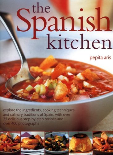 The Spanish Kitchen: Explore the ingredients, cooking techniques and culinary traditions of Spain, with over 100 delicious step-by-step recipes and over 300 colour photographs by Pepita Aris
