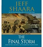 img - for The Final Storm: A Novel of the War in the Pacific [ THE FINAL STORM: A NOVEL OF THE WAR IN THE PACIFIC ] by Shaara, Jeff (Author ) on May-17-2011 Compact Disc book / textbook / text book