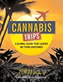 img - for Cannabis Trips: A Global Guide That Leaves No Turn Unstoned book / textbook / text book
