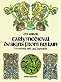 Early Medieval Designs from Britain for Artists and Craftspeople (Dover Pictorial Archives) (0486253406) by Wilson, Eva