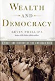 Wealth and Democracy : How Great Fortunes and Government Created America's Aristocracy (0767905334) by Phillips, Kevin