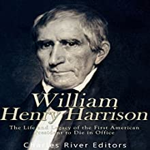 William Henry Harrison: The Life and Legacy of the First American President to Die in Office Audiobook by  Charles River Editors Narrated by Scott Clem