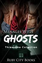 THREESOME: Menages With Ghosts (New Adult Threesome Paranormal Menage Collection) (Bisexual Contemporary Romance Short Stories) (Ghost Romance Stories)