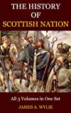History Of The Scottish Nation or The History of The Celtic Church (All Three Volumes): History of Civilization From  Pre-historic Times To Medieval Times.