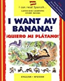 img - for I Want My Banana! Quiero Mi Platano! (I Can Read Spanish Language Learning Story Books) book / textbook / text book