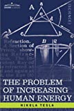 The Problem of Increasing Human Energy: With Special Reference to the Harnessing of the Sun