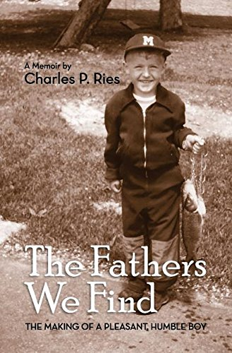 The Fathers We Find: The making of a pleasant, humble boy (Wis Bad compare prices)