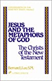 Jesus and the Metaphors of God : The Christs of the New Testament