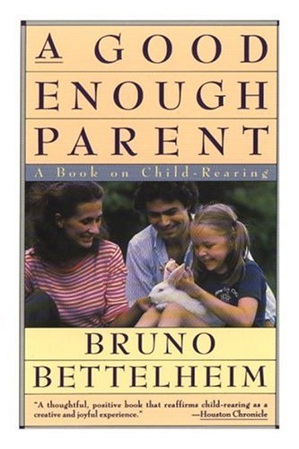 Good Enough Parent : A Book on Child Rearing, BRUNO BETTELHEIM