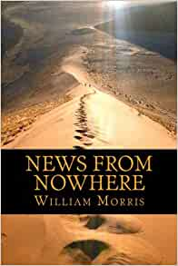 book review news from nowhere by One of the most literary and readable of utopian novels, news from nowhere chronicles the impressions of a nineteenth-century visitor to the twenty-second century.