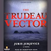 The Trudeau Vector: A Novel | [Juris Jurjevics]