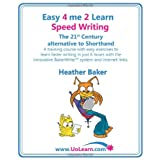 Easy 4 Me 2 Learn Speed Writing, The 21st Century alternative to Shorthand.by Heather Baker