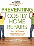 Reader's Digest Do-It-Yourself Guide to Preventing Costly Home Repairs Over 1,900 Simple Maintenance Tips for Every Homeowner