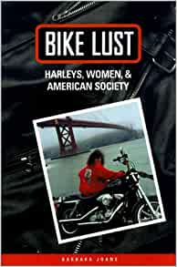 Bike Lust: Harleys, Women, and American Society: Barbara