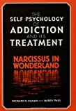 The Self Psychology of Addiction and its Treatment: Narcissus in Wonderland (1583913076) by Ulman, Richard B.