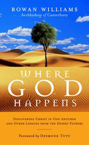 Where God Happens: Discovering Christ in One Another and Other Lessons from the Desert Fathers, Rowan Williams