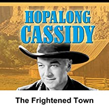 Hopalong Cassidy: The Frightened Town  by William Boyd Narrated by William Boyd