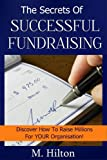 The Secrets of Successful Fundraising Discover How to Raise Millions for YOUR Organisation
