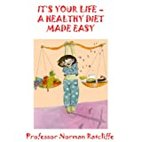 "IT'S YOUR LIFE - A HEALTHY DIET MADE EASYvon ""Professor Norman..."""