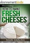 CHEESEMAKING: HOW TO MAKE FRESH CHEES...