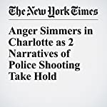 Anger Simmers in Charlotte as 2 Narratives of Police Shooting Take Hold | Alan Blinder,Timothy Williams