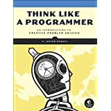 "Think Like a Programmer: An Introduction to Creative Problem Solvingvon ""V. Anton Spraul"""