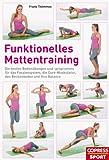 Funktionelles Mattentraining: Die besten Boden�bungen und -programme f�r das Fasziensystem, die Core-Muskulatur, den Beckenboden und Ihre Balance