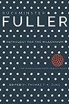 Buckminster Fuller: Anthology for the...