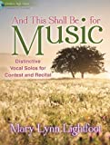 And This Shall Be for Music - Medium-high Voice: Distinctive Vocal Solos for Contest and Recital (Educational Vocal, Medium-high Voice, Piano, Accompaniment CD)